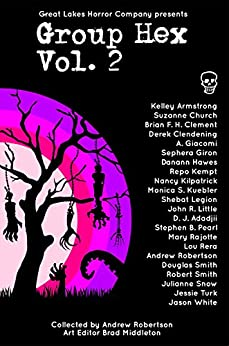 Group Hex Vol. 2 by [Andrew Robertson, Kelley Armstrong, Suzanne Church, Brian F. H. Clement, Derek Clendening, Alessia Giacomi, Sephera Giron, Danann Hawes, Repo Kempt, Nancy Kilpatrick]