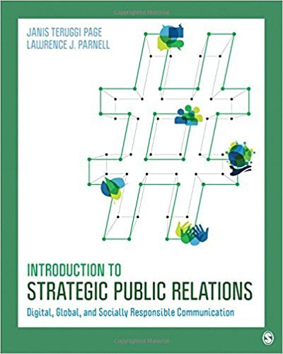 Compare Textbook Prices for Introduction to Strategic Public Relations: Digital, Global, and Socially Responsible Communication 1 Edition ISBN 9781506358031 by Page, Janis Teruggi,Parnell, Lawrence J.