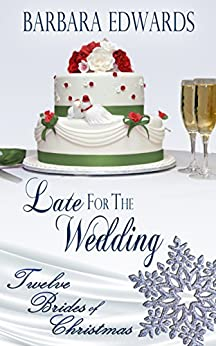 Late for the Wedding (Twelve Brides of Christmas Book 2) by [Barbara Edwards]