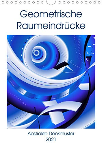 Geometrische Raumeindrücke (Wandkalender 2021 DIN A4 hoch)