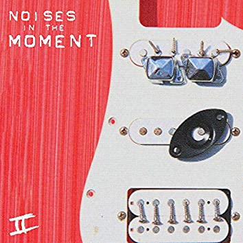 Noises in the Moment