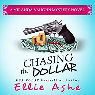 Chasing the Dollar     Miranda Vaughn Mysteries Volume 1              By:                                                                                                                                 Ellie Ashe                               Narrated by:                                                                                                                                 Teri Schnaubelt                      Length: 7 hrs and 23 mins     66 ratings     Overall 4.5