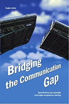 Bridging the Communication Gap: Specification by Example and Agile Acceptance Testing by [Gojko Adzic, Boris Marcetic, Marjory Bisset]