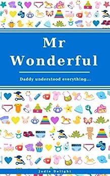 Mr Wonderful: Daddy Understood Everything... by [Jodie Delight]