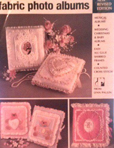FABRIC PHOTO ALBUMS (Musical Albums, Wedding Christmas & Baby Albums Easy All Glue Shirred Frames Counted Cross Stitch) NEW Revised Edition