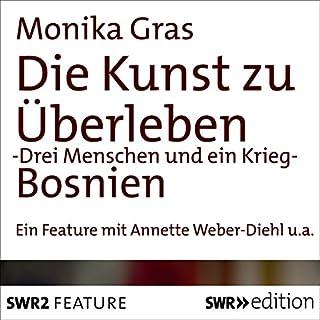 Die Kunst zu überleben     Drei Menschen und ein Krieg - Bosnien (1)              Autor:                                                                                                                                 Monika Gras                               Sprecher:                                                                                                                                 Annette Weber-Diehl,                                                                                        Felix Goeser                      Spieldauer: 23 Min.     2 Bewertungen     Gesamt 5,0