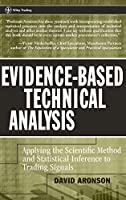 Evidence-Based Technical Analysis: Applying the Scientific Method and Statistical Inference to Trading Signals (Wiley Trading)
