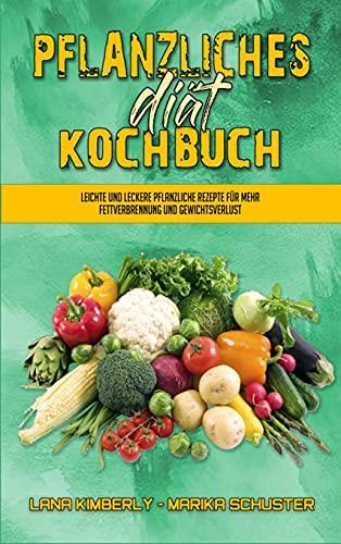 Pflanzliches Diät-Kochbuch: Leichte Und Leckere Pflanzliche Rezepte Für Mehr Fettverbrennung Und Gewichtsverlust (Plant Based Diet Cookbook) (German Version)