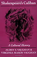 Shakespeare's Caliban: A Cultural History