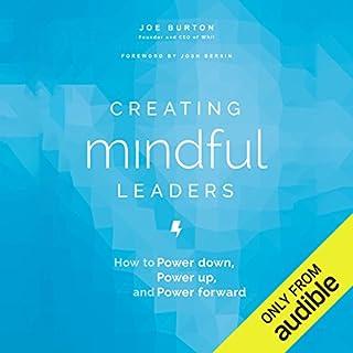 Creating Mindful Leaders     How to Power Down, Power Up, and Power Forward              Auteur(s):                                                                                                                                 Joe Burton                               Narrateur(s):                                                                                                                                 Fleet Cooper                      Durée: 7 h et 51 min     5 évaluations     Au global 4,4
