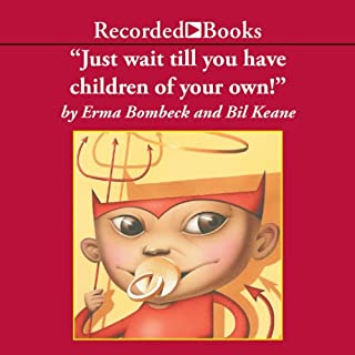 Just Wait 'Til You Have Children of Your Own! audiobook cover art