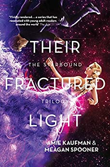 Their Fractured Light (The Starbound Trilogy Book 3) by [Amie Kaufman, Meagan Spooner]