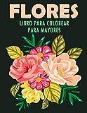 Flores Libro para Colorear para Mayores: 40 Ilustraciones Profesionales para Aliviar el Estrés y Relajarse   Flores para Dibujo Consciente Sobre un ... y Mayores con Flores en Gran Formato, 8.5x11