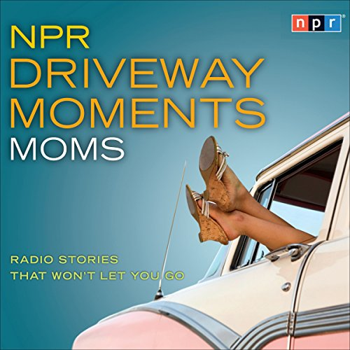 NPR Driveway Moments: Moms audiobook cover art
