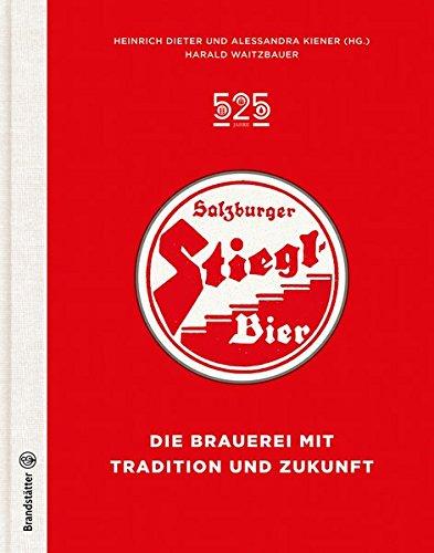 525 Jahre Salzburger Stiegl Bier - Die Brauerei mit Tradition und Zukunft