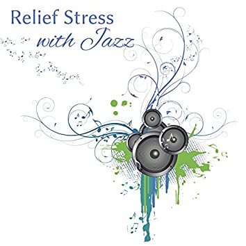 Relief Stress with Jazz – Calm Down, Jazz Sounds to Rest, Smooth Music, Chilled Jazz
