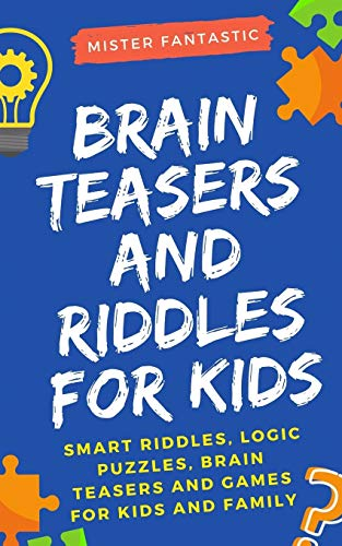 Brain Teasers and Riddles for Kids: Smart Riddles, Logic Puzzles, Brain Teasers...