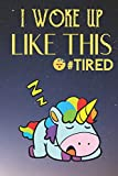 I Woke Up Like This Tired: Rainbow Color Unicorn Sleeping the Night Away Funny Cute Journal Notebook For Girls and Boys of All Ages. Great Gag Gift or ... Christmas, Graduation and During Holidays