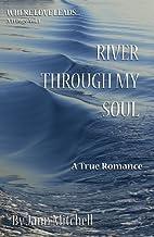 RIVER THROUGH MY SOUL A True Romance (WHERE LOVE LEADS Trilogy Book 1)
