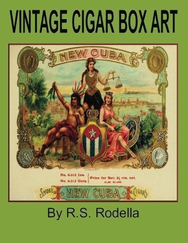 Compare Textbook Prices for Vintage Cigar Box Art: Coffee Table Book  ISBN 9781548301422 by Rodella, R. S.