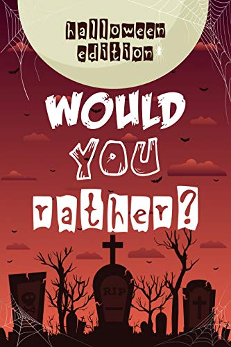 Would You Rather Halloween: Hilarious Interactive Questions Spooky Game Book For Adults Children Kids & Whole Family | Scary Crazy Fun Trick or Treat Gift Idea! (English Edition)
