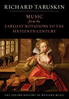 Music from the Earliest Notations to the Sixteenth Century (The Oxford History of Western Music)