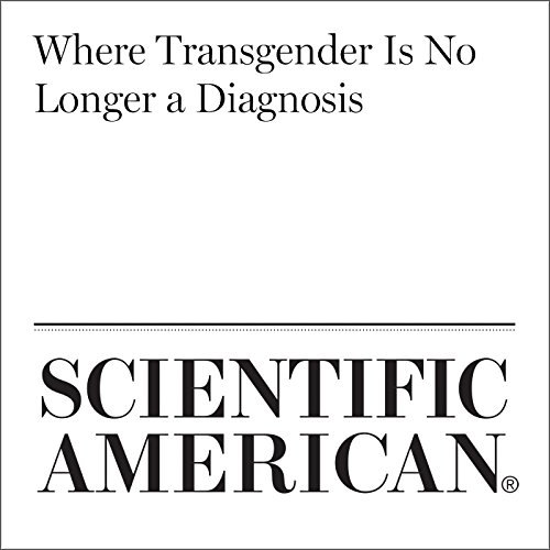 Where Transgender Is No Longer a Diagnosis                   By:                                                                                                                                 Francine Russo                               Narrated by:                                                                                                                                 Jef Holbrook                      Length: 5 mins     2 ratings     Overall 3.5