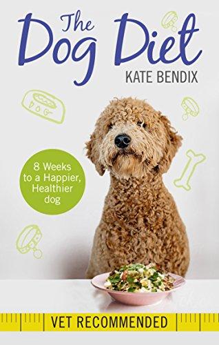 Dog Diet: Eight weeks to a happier, healthier dog