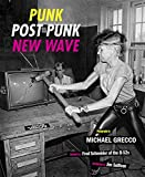 Punk, Post Punk, New Wave: Onstage, Backstage, In Your Face, 1977-1989: Onstage, Backstage, in Your Face, 1978-1991
