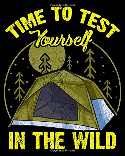 Time To Test Yourself In The Wild: Cute Time To Test Yourself In The Wild Tent Outdoor Camping 2021-2022 Weekly Planner & Gratitude Journal (110 ... Notes, Thankfulness Reminders & To Do Lists