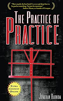 [Jonathan Harnum]のThe Practice of Practice: How to Boost Your Music Skills (English Edition)