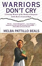 Melba Pattillo Beals: Warriors Don't Cry : A Searing Memoir of the Battle to Integrate Little Rock's Central High (Paperback); 1995 Edition