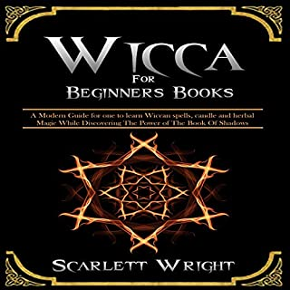 Wicca for Beginners Books     2 Manuscripts: A Powerful Modern Guide for an Aspiring Wiccan to Learn Spells, Candle and Herbal Magic While Discovering the Power of the Book of Shadows              By:                                                                                                                                 Scarlett Wright                               Narrated by:                                                                                                                                 Barbara Sybal                      Length: 2 hrs and 58 mins     Not rated yet     Overall 0.0