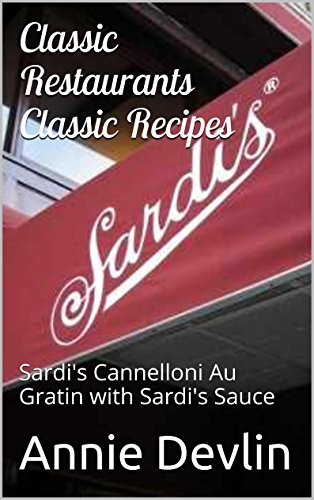 Classic Restaurants Classic Recipes: Sardi's Cannelloni Au Gratin with Sardi's Sauce (English Edition)