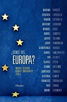¿Dónde vas, Europa? de [Miquel Seguró, Daniel Innerarity, Patricia Orts García]