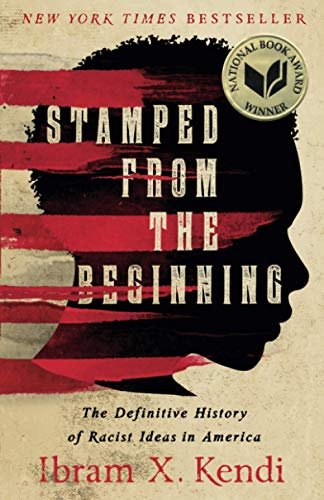 Stamped from the Beginning: The Definitive History of Racist Ideas in America (National Book Award Winner)