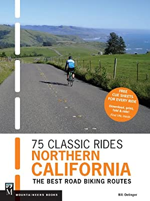 75 Classic Rides Northern California: The Best Road Biking Routes