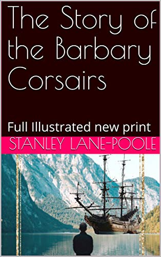 The Story of the Barbary Corsairs: Full Illustrated new print (English Edition)