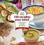 100 recettes pour bébé : L'alimentation naturelle de 1 à 3 ans