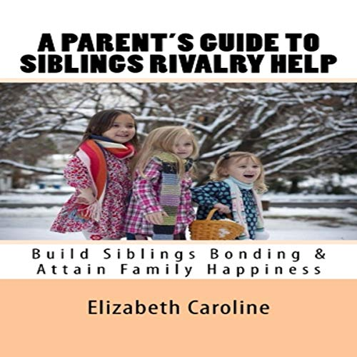 A Parent's Guide to Siblings Rivalry Help audiobook cover art