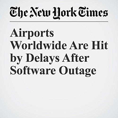 Airports Worldwide Are Hit by Delays After Software Outage copertina