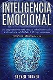 Inteligencia Emocional: Una guía para aumentar su CE y mejorar las habilidades sociales, la autoconc...