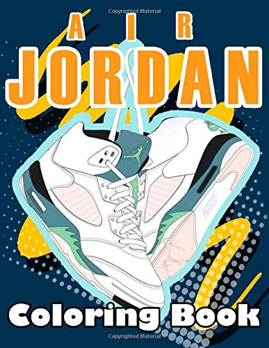 Air Jordan Coloring Book: Detailed Coloring Books For Teens And Adults