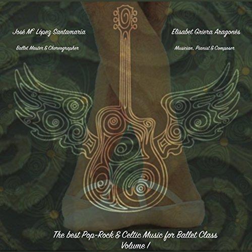 The Best Pop-Rock & Celtic Music for Ballet Class, Vol. 1 [Explicit] (Special Edition)
