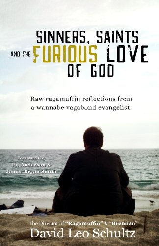 Sinners, Saints, and the Furious Love of God: Raw Ragamuffin reflections from a wannabe vagabond evangelist