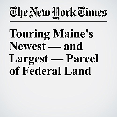 Touring Maine's Newest — and Largest — Parcel of Federal Land audiobook cover art