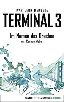 Terminal 3 - Folge 8: Im Namen des Drachen. Thriller von [Ivar Leon Menger, Raimon Weber]
