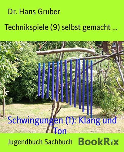 Technikspiele (9) selbst gemacht ...: Schwingungen (1): Klang und Ton