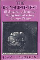 The Re-Imagined Text: Shakespeare, Adaptation, & Eighteenth-Century Literary Theory