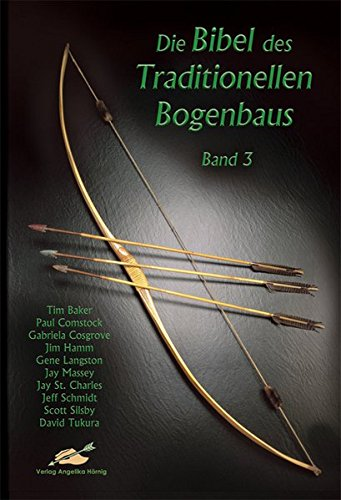Die Bibel des Traditionellen Bogenbaus, Bd. 3